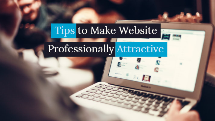 Tips to Make Website Professionally Attractive